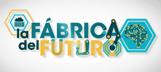 La Fábrica del Futuro [VÍDEO]